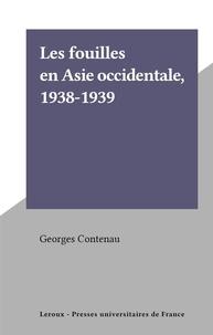 Georges Contenau - Les fouilles en Asie occidentale, 1938-1939.