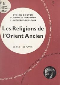 Georges Contenau et Étienne Drioton - Religions non chrétiennes et quêtes de Dieu (14) - Les religions de l'Orient ancien.