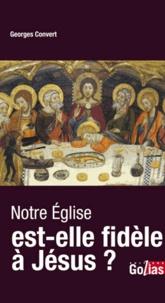 Georges Convert - Notre Eglise est-elle fidèle à Jésus ?.