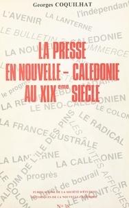 Georges Coquilhat et  Société d'études historiques d - La presse en Nouvelle-Calédonie au XIXe siècle.