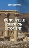 Georges Corm - La nouvelle question d'Orient.