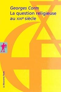 Georges Corm - La question religieuse au XXIe siècle - Géopolitique et crise de la postmodernité.