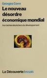 Georges Corm - Le nouveau désordre économique mondial - Aux racines des échecs du développement.