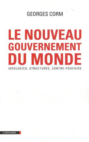 Georges Corm - Le nouveau gouvernement du monde - Idéologies, structures, contre-pouvoirs.