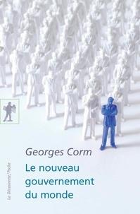 Georges Corm - Le nouveau gouvernement du monde - Idéologie, structures, contre-pouvoirs.