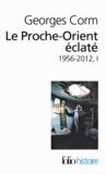Georges Corm - Le Proche-Orient éclaté - Tome 1, 1956-2012.