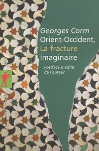 Georges Corm - Orient-Occident, la fracture imaginaire.