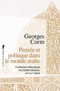 Georges Corm - Pensée et politique dans le monde arabe - Contextes historiques et problématiques, XIXe-XXIe siècle.