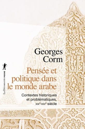 Pensée et politique dans le monde arabe. Contextes historiques et problématiques, XIXe-XXIe siècle