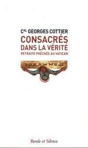 Georges Cottier - Consacrés dans la vérité - Retraite prêchée au Vatican, 4-9 mars 1990.