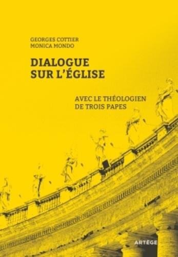 Georges Cottier et Monica Mondo - Dialogue sur l'Eglise avec le théologien de trois papes.