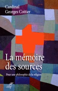 Georges Cottier - La mémoire des sources - Pour une philosophie de la religion.