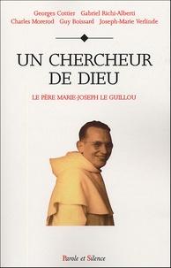 Georges Cottier - Un chercheur de Dieu - Le Père Marie-Joseph Le Guillou O.P..