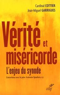Georges Cottier et Jean-Miguel Garrigues - Vérité et miséricorde - L'enjeu du Synode.