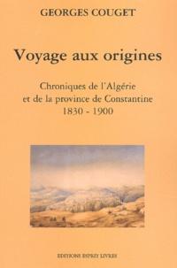 Ucareoutplacement.be Voyage aux origines. Chroniques de l'Algérie et de la province de Constantine (1830-1900) Image
