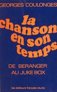Georges Coulonges - La chanson en son temps - De Béranger au juke-box.