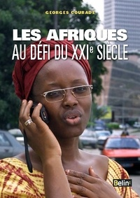 Georges Courade - Les Afriques au défi du XXIe siècle - Géopolitiques subsahariennes.