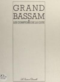 Georges Courrèges - Grand-Bassam et les comptoirs de la côte - Assinie, Jacqueville, Grand-Lahou, Fresco, Sassandra, San-Pedro.