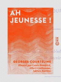 Georges Courteline et Louis Bombled - Ah jeunesse !.