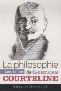 Georges Courteline - La Philosophie de Georges Courteline.