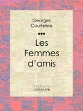 Georges Courteline - Les Femmes d'amis.