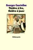 Georges Courteline - Théâtre à lire, théâtre à jouer.