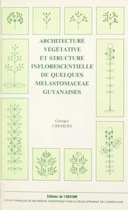 Georges Cremers et  Institut français de recherche - Architecture végétative et structure inflorescentielle de quelques melastomaceae guyanaises.