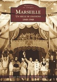 Georges Crescenzo et Jean-Philippe Lyon - Marseille - Un siècle de chansons (1848-1948).