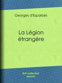 Georges d' Esparbès - La Légion étrangère.