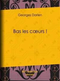 Georges Darien - Bas les cœurs !.