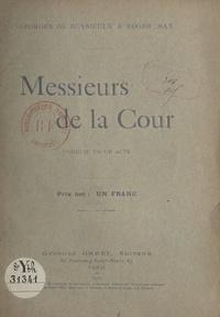 Georges de Buysieulx et Roger Max - Messieurs de la Cour - Comédie en un acte.