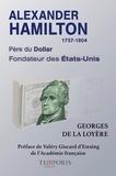 Georges de La Loyère - Alexander Hamilton 1757-1804 - Père du Dollar, fondateur des Etats-Unis.