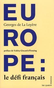 Georges de La Loyère - Europe : le défi français.