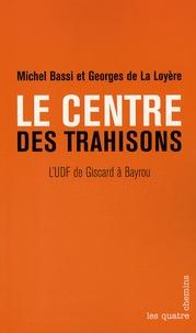 Georges de La Loyère et Michel Bassi - Le centre des trahisons.