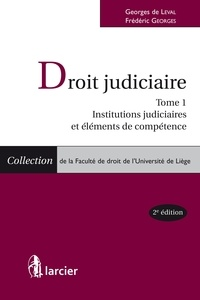 Georges de Leval et Frédéric Georges - Droit judiciaire - Tome 1 : Institutions judiciaires et éléments de compétence.