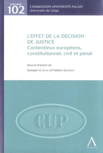 Georges de Leval et Frédéric Georges - L'effet de la décision de justice - Contentieux européens, constitutionnel, civil et pénal.