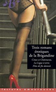 Georges de Lorzac et Gilles Soledad - Trois romans érotiques de La Brigandine - La Loque à terre ; Fête de fins damnés ; Cime et Châtiment.