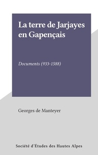 Georges de Manteyer - La terre de Jarjayes en Gapençais - Documents (933-1588).