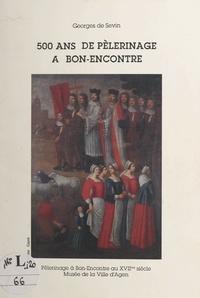 Georges de Sevin - 500 ans de pèlerinage à Bon-Encontre.