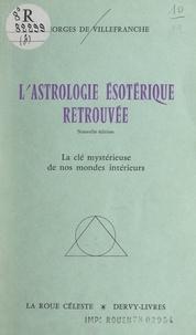 Georges de Villefranche - L'astrologie ésotérique retrouvée - La clé mystérieuse de nos mondes intérieurs.