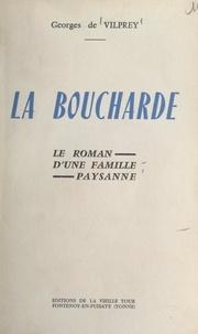 Georges de Vilprey - La Boucharde - Le roman d'une famille paysanne.