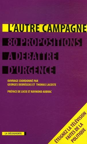 Georges Debrégeas et Thomas Lacoste - L'Autre campagne - 80 propositions à débattre d'urgence.