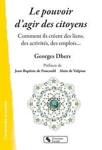 Georges Dehrs - Le pouvoir d'agir des citoyens - Comment ils créent des liens, des activités, des emplois....
