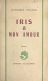 Georges Dejean - Iris ô mon amour.