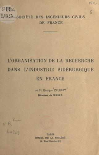 L'organisation de la recherche dans l'industrie sidérurgique en France