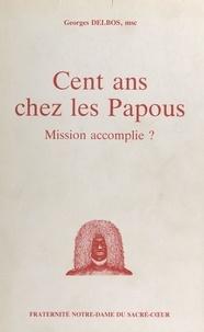Georges Delbos et Jean Guitton - Cent ans chez les Papous - Mission accomplie ?.
