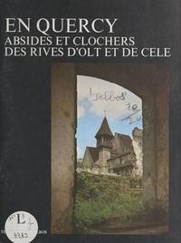 Georges Delbos et Michel Auzolle - En Quercy : absides et clochers des rives d'Olt et de Célé - Espagnac, Marcilhac, St-Pierre Toirac.