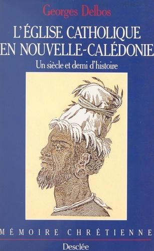 L'Église catholique en Nouvelle-Calédonie. Un siècle et demi d'histoire