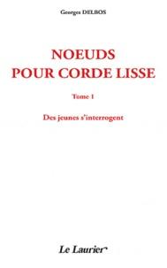 Georges Delbos - Noeuds pour corde lisse - Tome 1, Des jeunes s'interrogent.