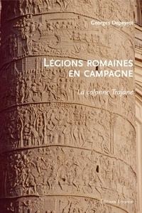 Georges Depeyrot - Légions romaines en campagne - La colonne Trajane.